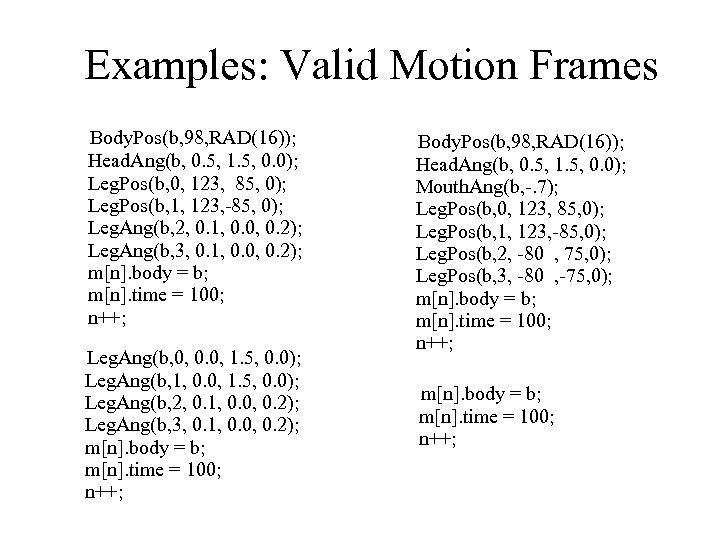 Examples: Valid Motion Frames Body. Pos(b, 98, RAD(16)); Head. Ang(b, 0. 5, 1. 5,