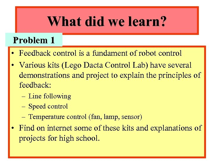 What did we learn? Problem 1 • Feedback control is a fundament of robot