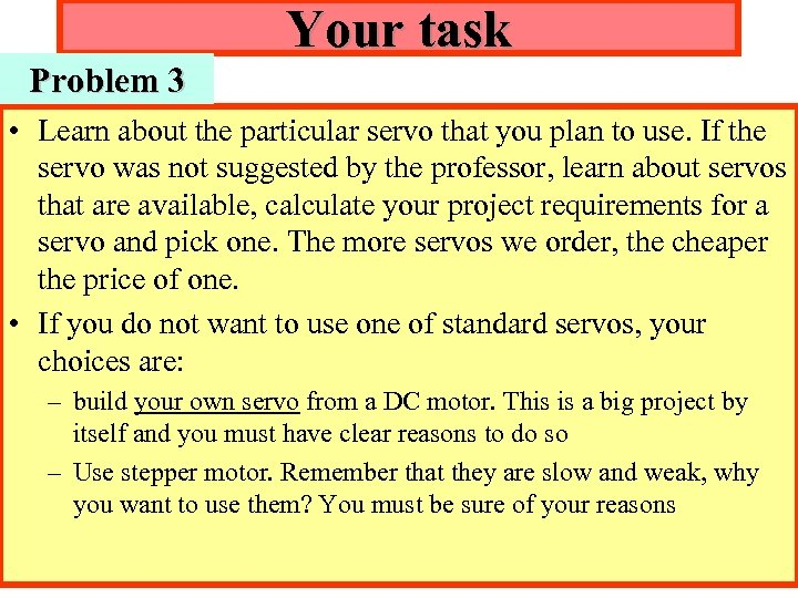 Your task Problem 3 • Learn about the particular servo that you plan to
