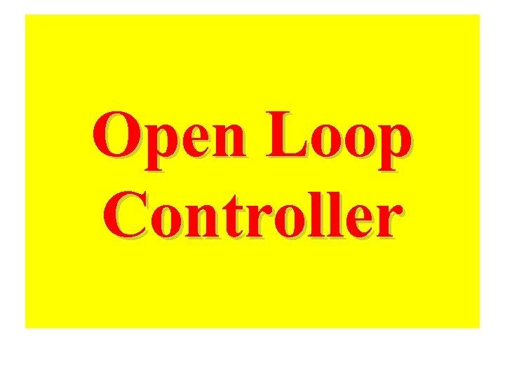 Open Loop Controller