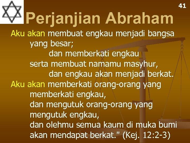 Perjanjian Abraham Aku akan membuat engkau menjadi bangsa yang besar; dan memberkati engkau serta