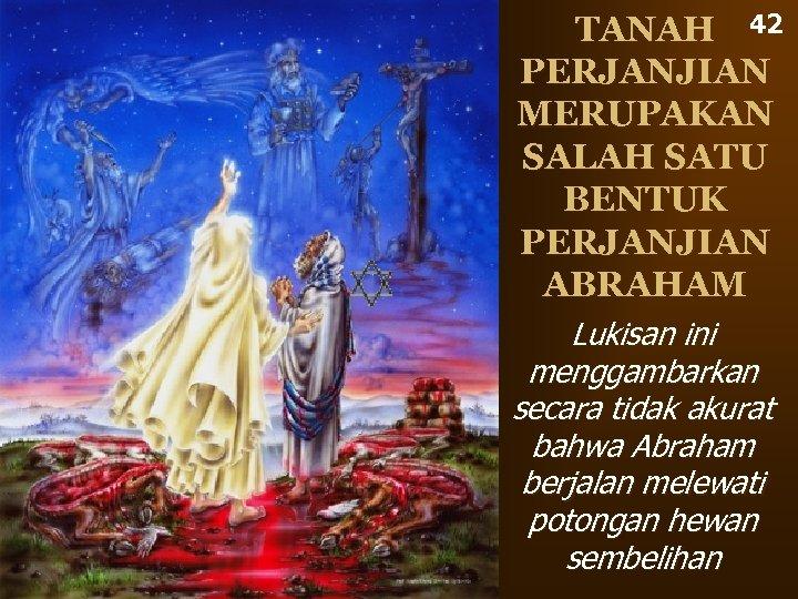 TANAH 42 PERJANJIAN MERUPAKAN SALAH SATU BENTUK PERJANJIAN ABRAHAM Lukisan ini menggambarkan secara tidak