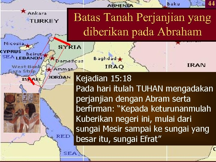 44 Batas Tanah Perjanjian yang diberikan pada Abraham Kejadian 15: 18 Pada hari itulah
