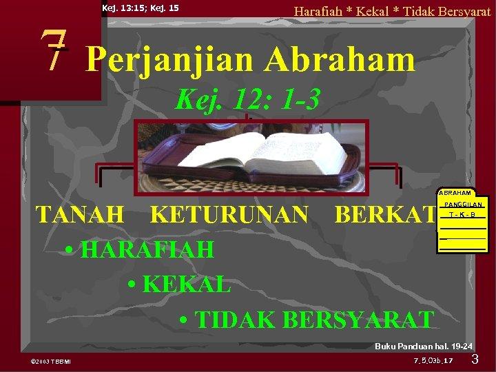 Kej. 13: 15; Kej. 15 Harafiah * Kekal * Tidak Bersyarat 7 Perjanjian Abraham
