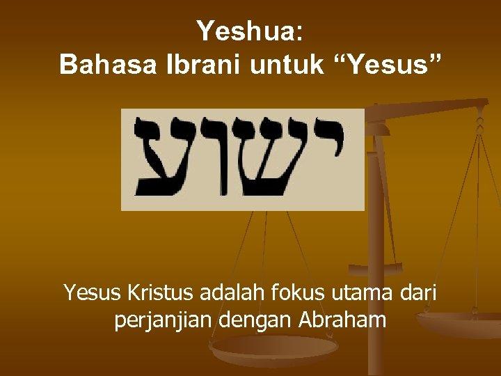 """Yeshua: Bahasa Ibrani untuk """"Yesus"""" Yesus Kristus adalah fokus utama dari perjanjian dengan Abraham"""