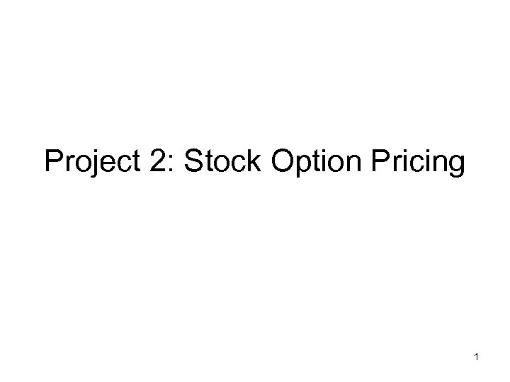 Project 2: Stock Option Pricing 1