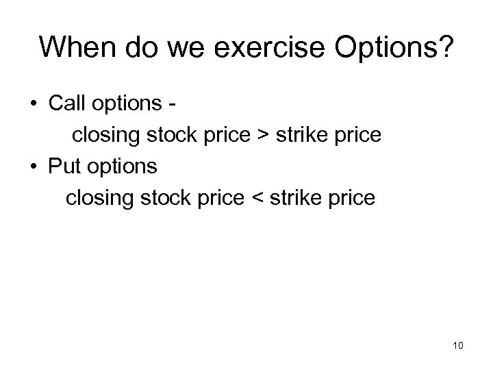 When do we exercise Options? • Call options closing stock price > strike price