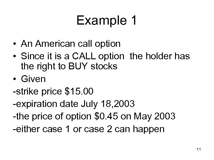 Example 1 • An American call option • Since it is a CALL option