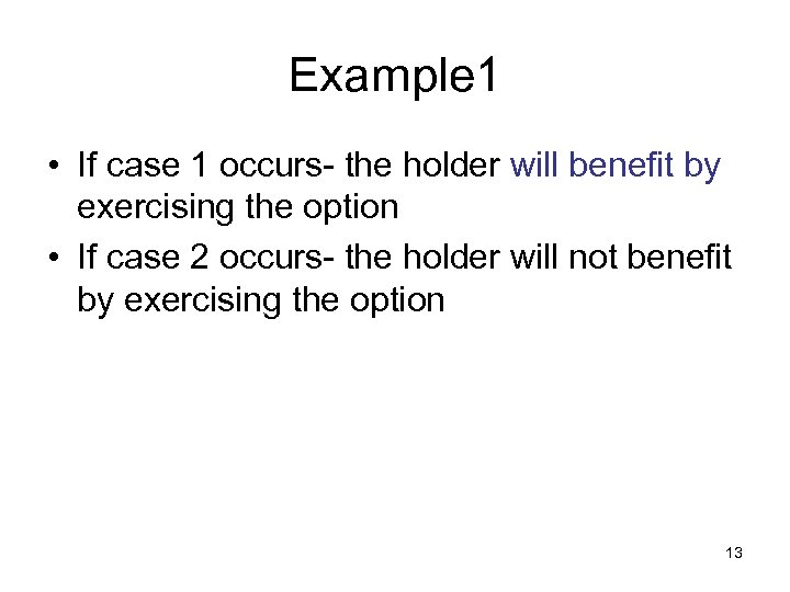 Example 1 • If case 1 occurs- the holder will benefit by exercising the