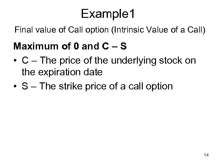 Example 1 Final value of Call option (Intrinsic Value of a Call) Maximum of