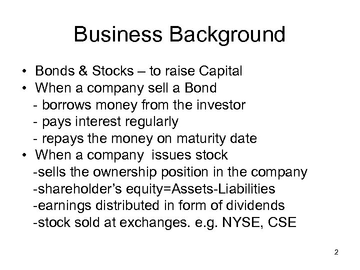 Business Background • Bonds & Stocks – to raise Capital • When a company