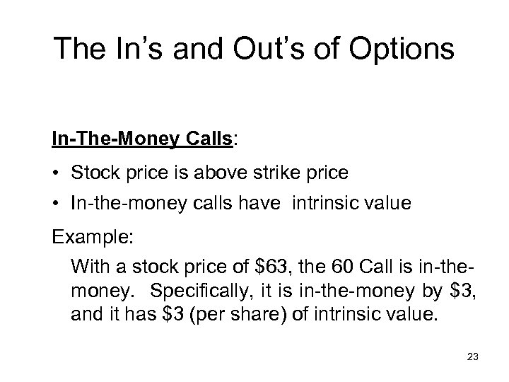 The In's and Out's of Options In-The-Money Calls: • Stock price is above strike
