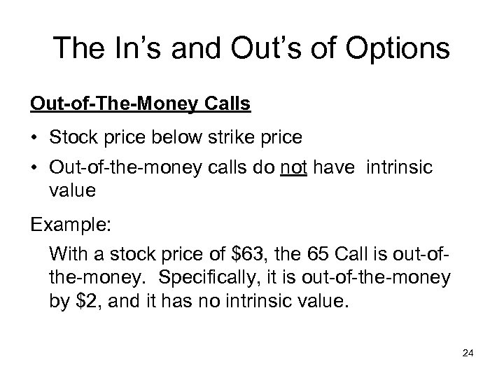 The In's and Out's of Options Out-of-The-Money Calls • Stock price below strike price
