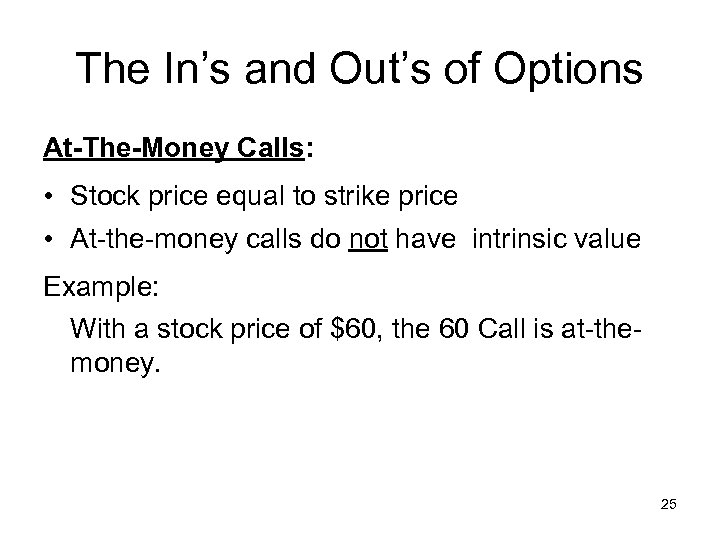 The In's and Out's of Options At-The-Money Calls: • Stock price equal to strike