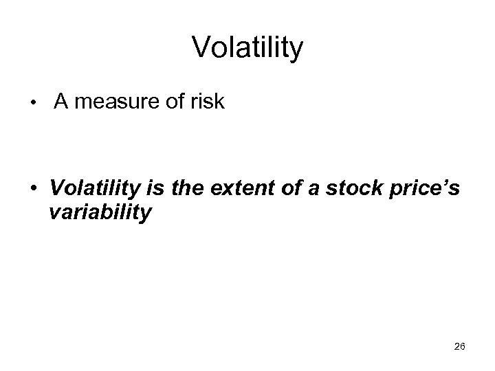 Volatility • A measure of risk • Volatility is the extent of a stock