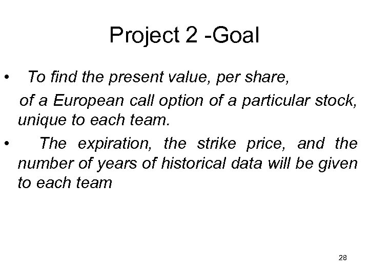 Project 2 -Goal • To find the present value, per share, of a European