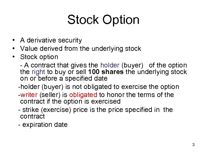 Stock Option • A derivative security • Value derived from the underlying stock •