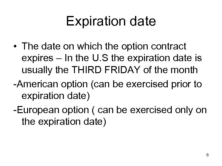 Expiration date • The date on which the option contract expires – In the
