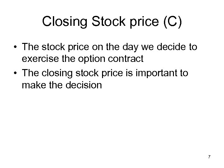 Closing Stock price (C) • The stock price on the day we decide to