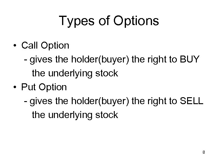 Types of Options • Call Option - gives the holder(buyer) the right to BUY