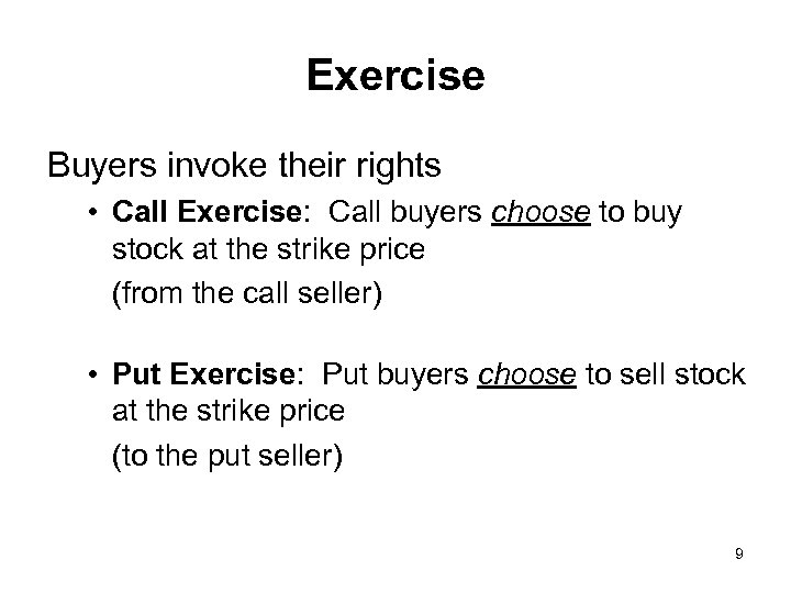 Exercise Buyers invoke their rights • Call Exercise: Call buyers choose to buy stock