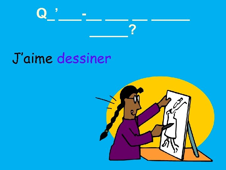 Q_'___-__ __ _____? J'aime dessiner