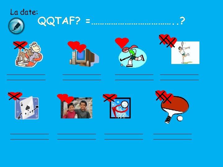La date: QQTAF? =………………. . ?