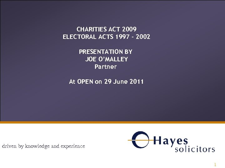 CHARITIES ACT 2009 ELECTORAL ACTS 1997 – 2002 PRESENTATION BY JOE O'MALLEY Partner At