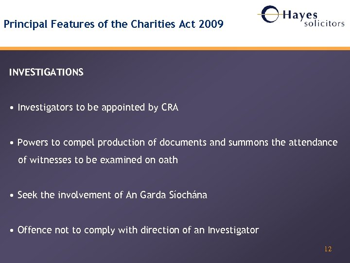 Principal Features of the Charities Act 2009 INVESTIGATIONS • Investigators to be appointed by