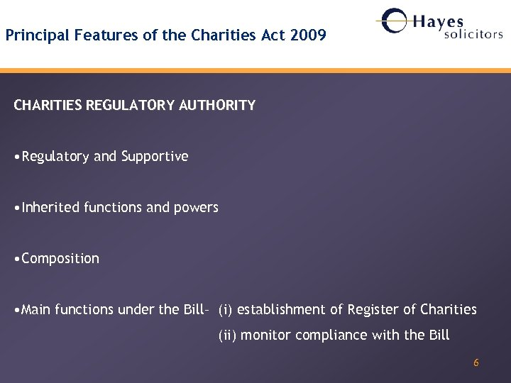 Principal Features of the Charities Act 2009 CHARITIES REGULATORY AUTHORITY • Regulatory and Supportive