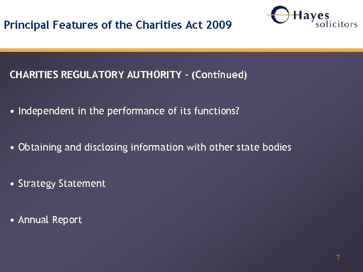 Principal Features of the Charities Act 2009 CHARITIES REGULATORY AUTHORITY – (Continued) • Independent