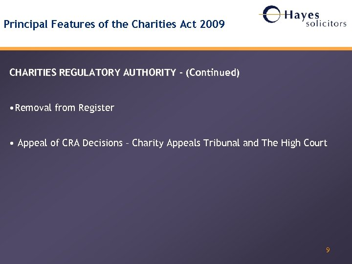 Principal Features of the Charities Act 2009 CHARITIES REGULATORY AUTHORITY – (Continued) • Removal