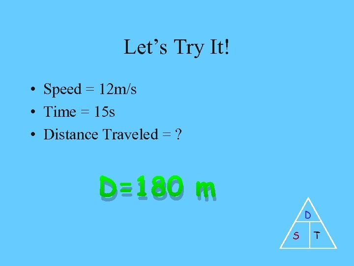 Let's Try It! • Speed = 12 m/s • Time = 15 s •
