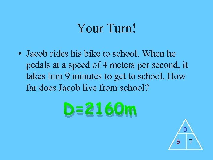 Your Turn! • Jacob rides his bike to school. When he pedals at a