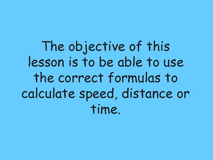 The objective of this lesson is to be able to use the correct formulas