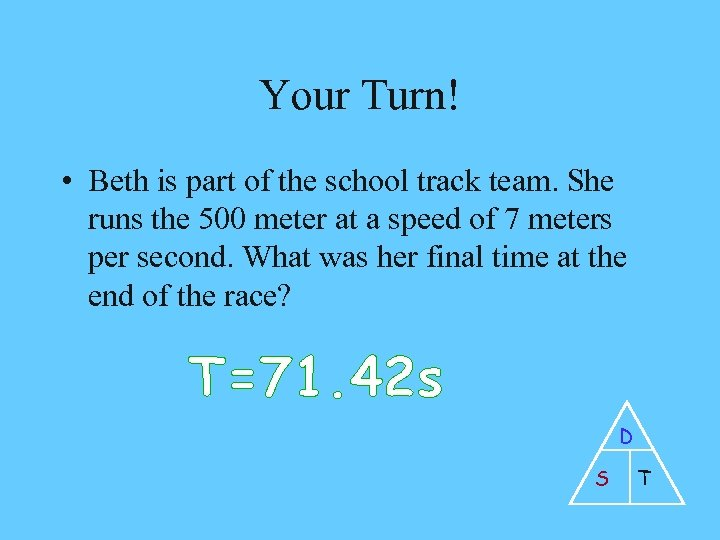 Your Turn! • Beth is part of the school track team. She runs the