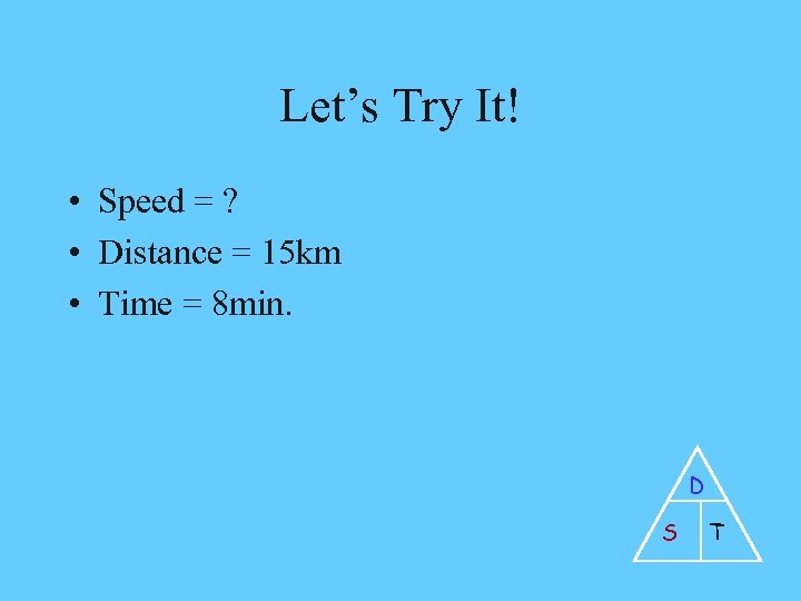 Let's Try It! • Speed = ? • Distance = 15 km • Time
