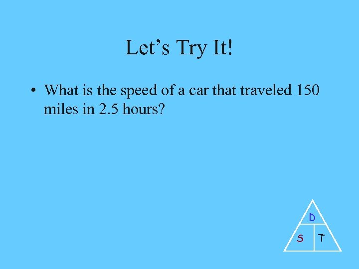 Let's Try It! • What is the speed of a car that traveled 150