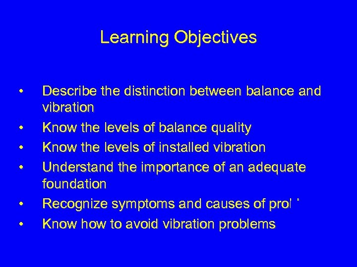 Learning Objectives • • • Describe the distinction between balance and vibration Know the