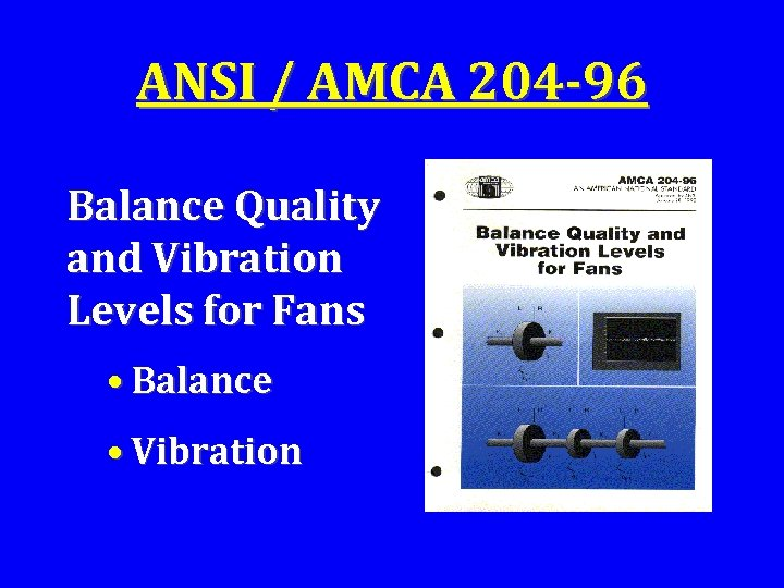 ANSI / AMCA 204 -96 Balance Quality and Vibration Levels for Fans • Balance