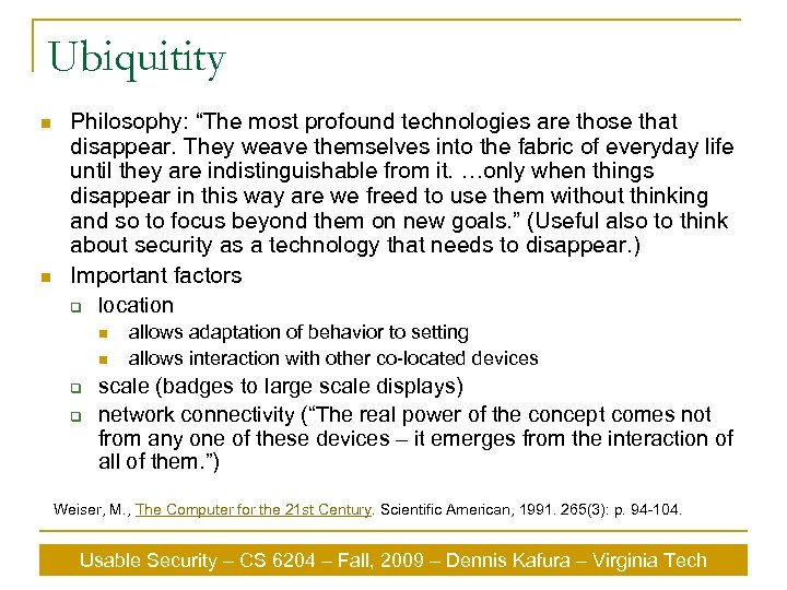 "Ubiquitity n n Philosophy: ""The most profound technologies are those that disappear. They weave"