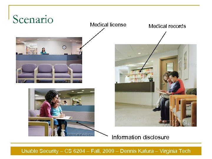 Scenario Medical license Medical records Information disclosure Usable Security – CS 6204 – Fall,