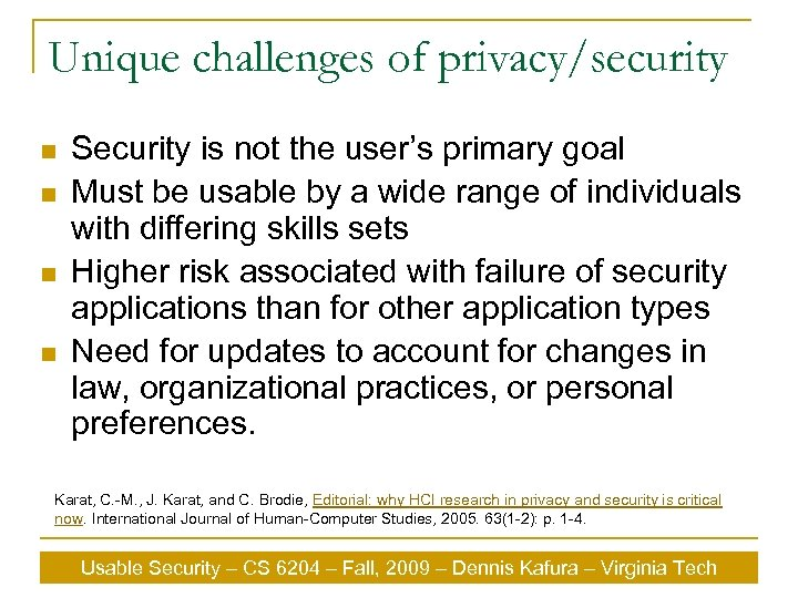 Unique challenges of privacy/security n n Security is not the user's primary goal Must