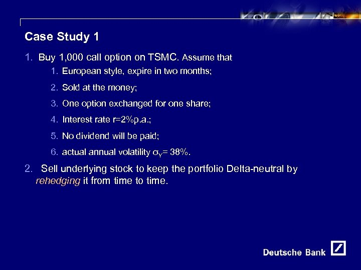 10 Case Study 1 1. Buy 1, 000 call option on TSMC. Assume that