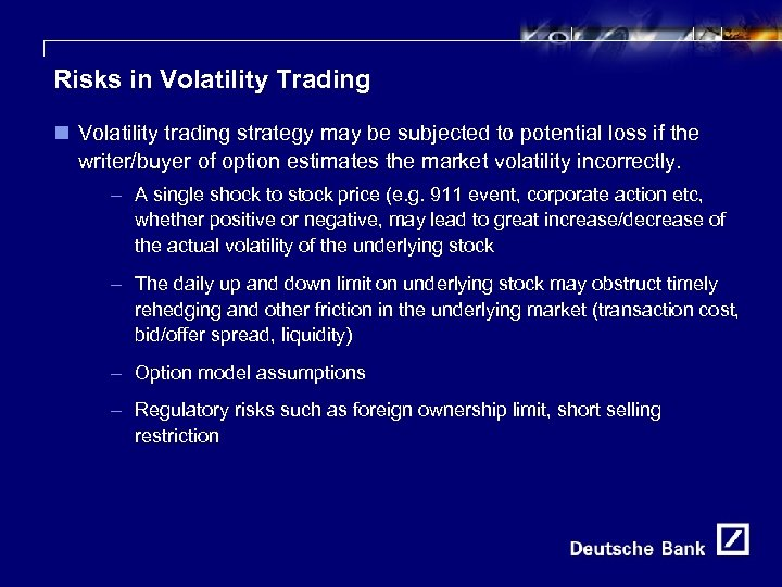15 Risks in Volatility Trading n Volatility trading strategy may be subjected to potential