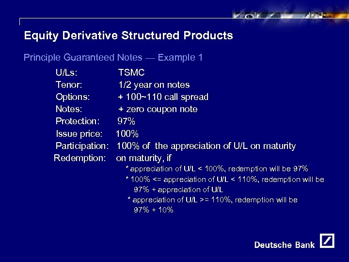 20 Equity Derivative Structured Products Principle Guaranteed Notes — Example 1 U/Ls: Tenor: Options: