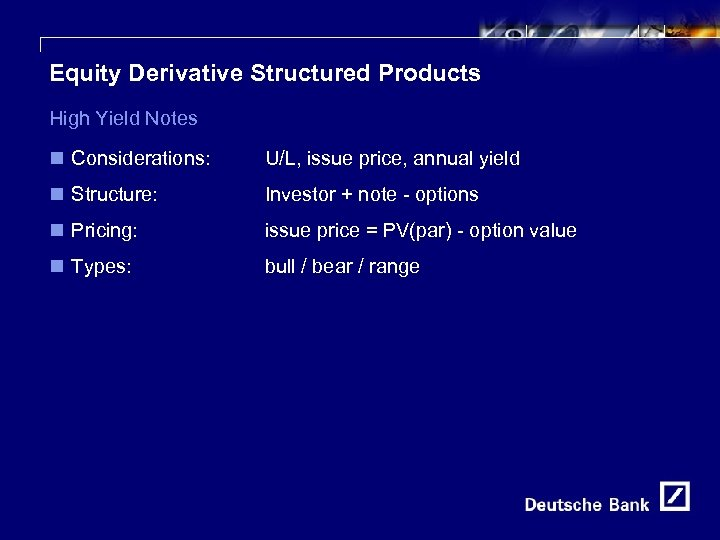 22 Equity Derivative Structured Products High Yield Notes n Considerations: U/L, issue price, annual