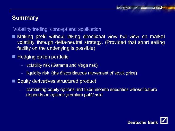 24 Summary Volatility trading concept and application n Making profit without taking directional view