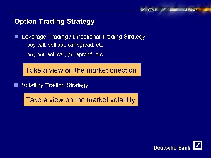 4 Option Trading Strategy n Leverage Trading / Directional Trading Strategy – buy call,
