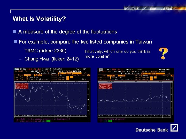 5 What Is Volatility? n A measure of the degree of the fluctuations n